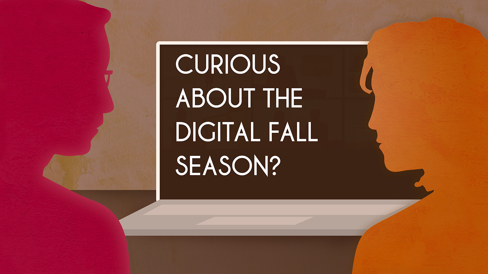 An illustration with two silhouetted figures looking at a laptop screen with the words, curious about the digital fall season?